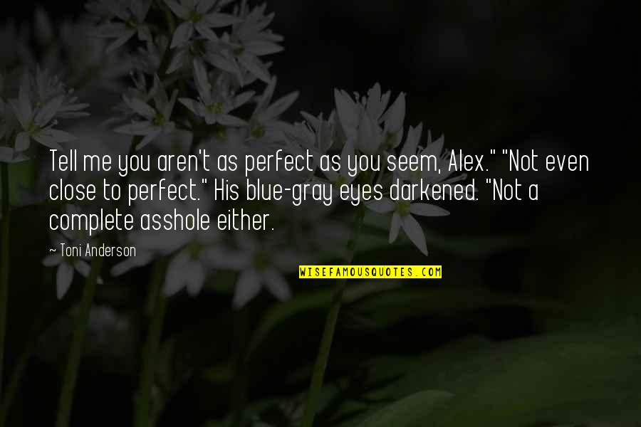 You Are Perfect In My Eyes Quotes By Toni Anderson: Tell me you aren't as perfect as you