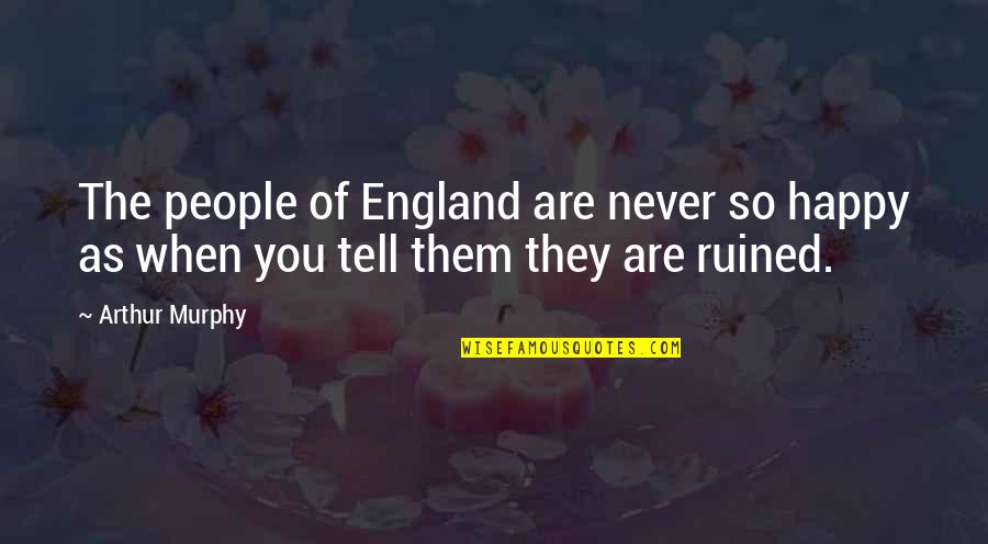 You Are So Happy Quotes By Arthur Murphy: The people of England are never so happy