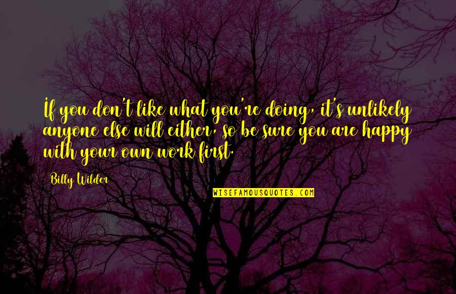 You Are So Happy Quotes By Billy Wilder: If you don't like what you're doing, it's