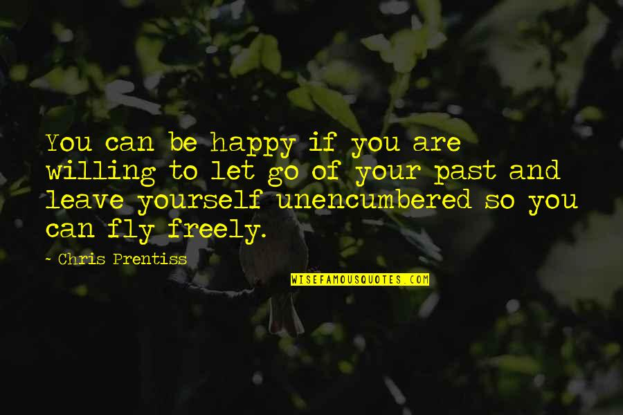 You Are So Happy Quotes By Chris Prentiss: You can be happy if you are willing