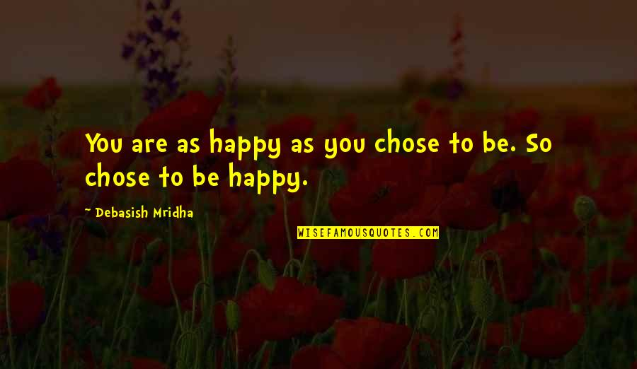 You Are So Happy Quotes By Debasish Mridha: You are as happy as you chose to