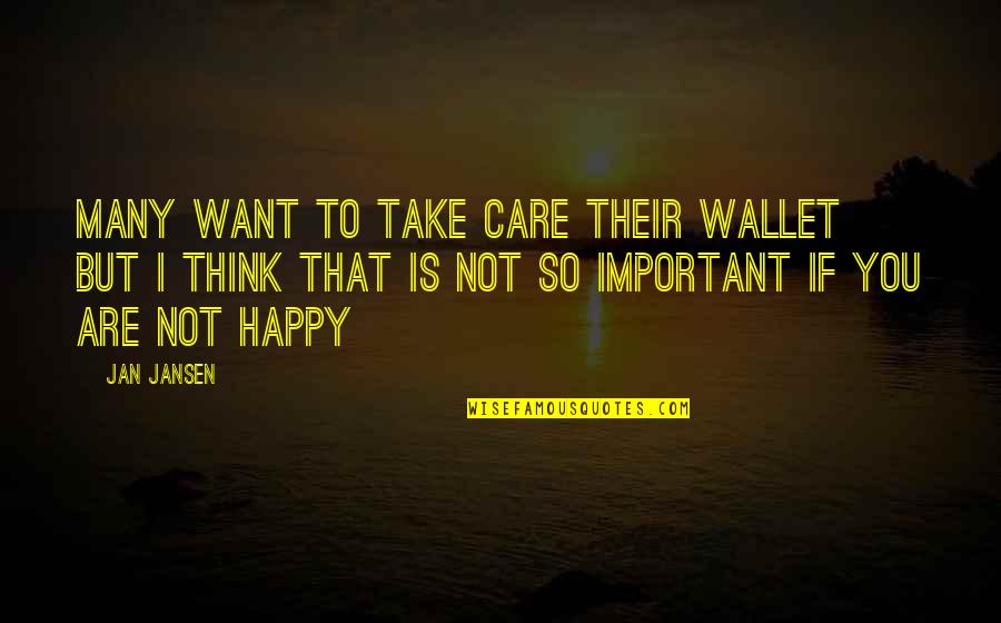 You Are So Happy Quotes By Jan Jansen: Many want to take care their wallet but