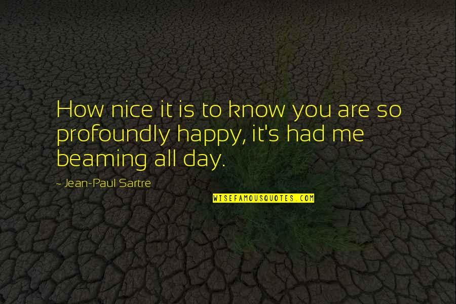 You Are So Happy Quotes By Jean-Paul Sartre: How nice it is to know you are