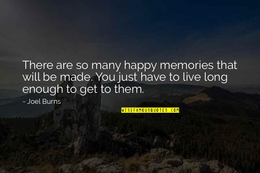 You Are So Happy Quotes By Joel Burns: There are so many happy memories that will