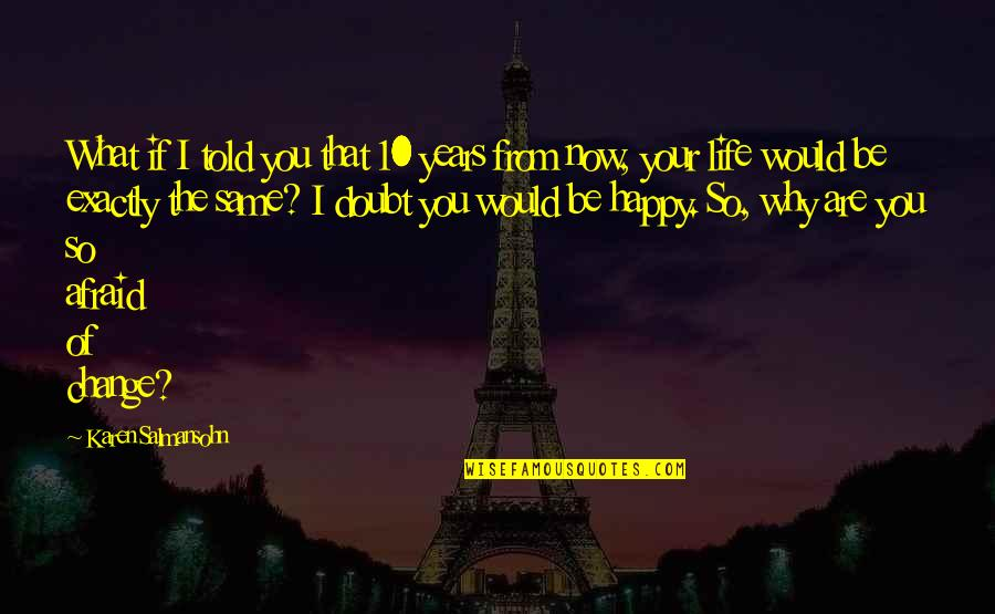 You Are So Happy Quotes By Karen Salmansohn: What if I told you that 10 years