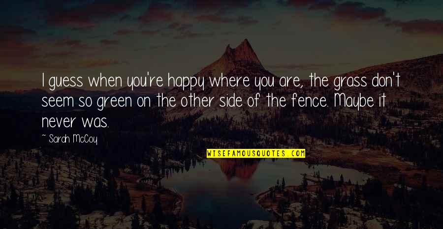 You Are So Happy Quotes By Sarah McCoy: I guess when you're happy where you are,