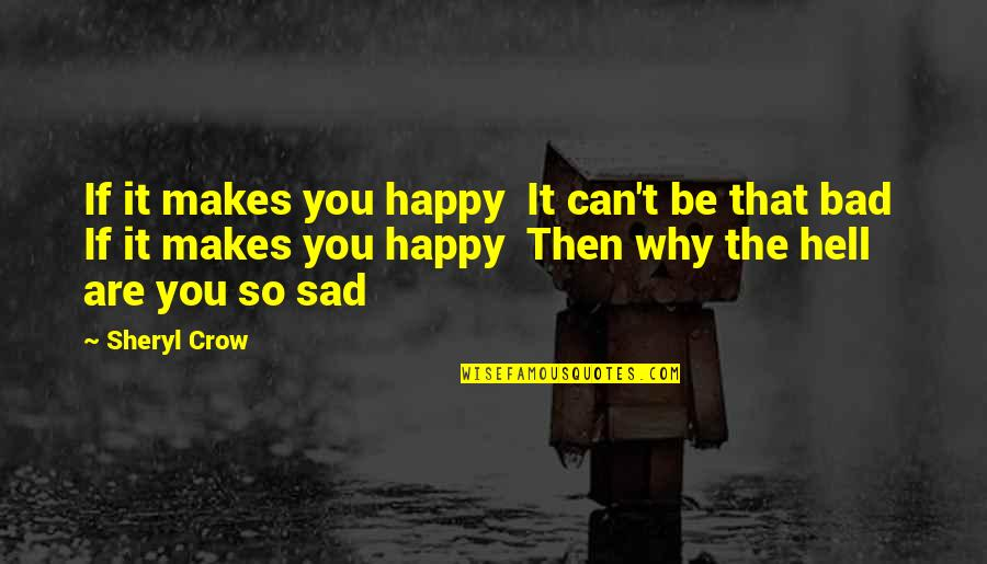 You Are So Happy Quotes By Sheryl Crow: If it makes you happy It can't be