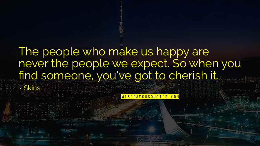 You Are So Happy Quotes By Skins: The people who make us happy are never