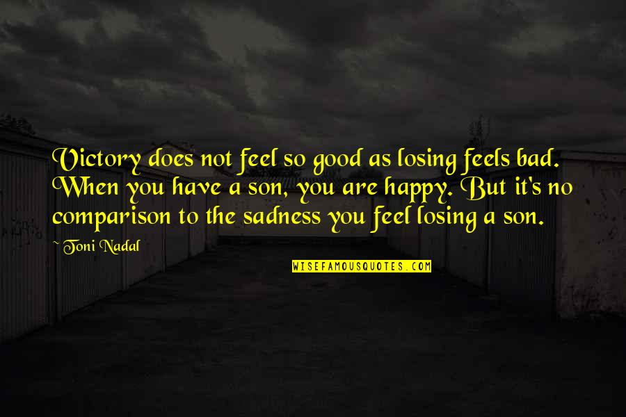 You Are So Happy Quotes By Toni Nadal: Victory does not feel so good as losing