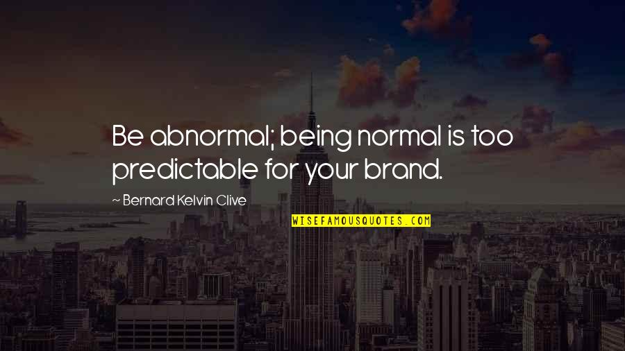 You Are So Predictable Quotes By Bernard Kelvin Clive: Be abnormal; being normal is too predictable for