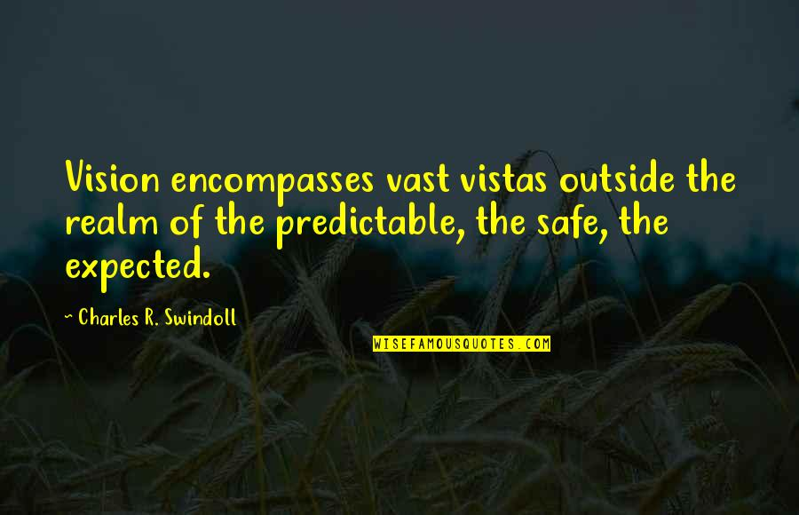 You Are So Predictable Quotes By Charles R. Swindoll: Vision encompasses vast vistas outside the realm of