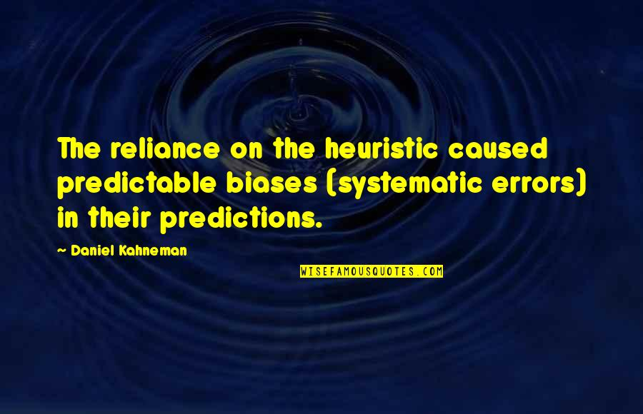 You Are So Predictable Quotes By Daniel Kahneman: The reliance on the heuristic caused predictable biases
