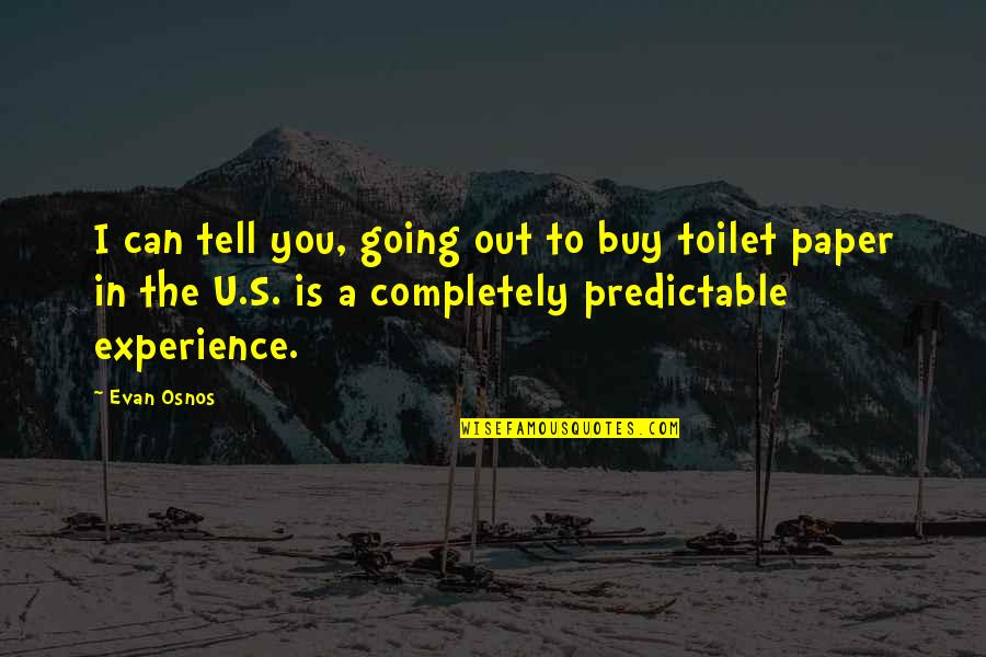You Are So Predictable Quotes By Evan Osnos: I can tell you, going out to buy
