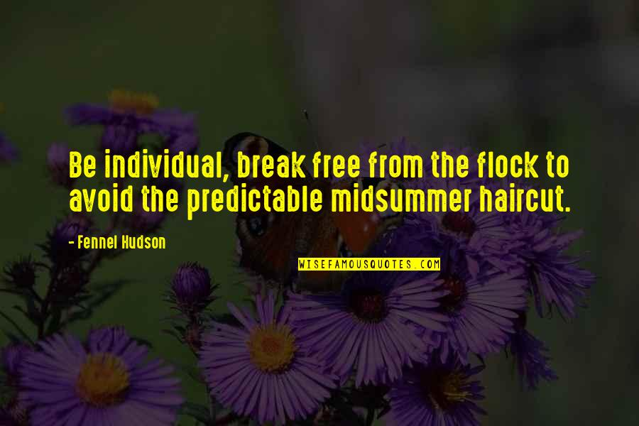 You Are So Predictable Quotes By Fennel Hudson: Be individual, break free from the flock to