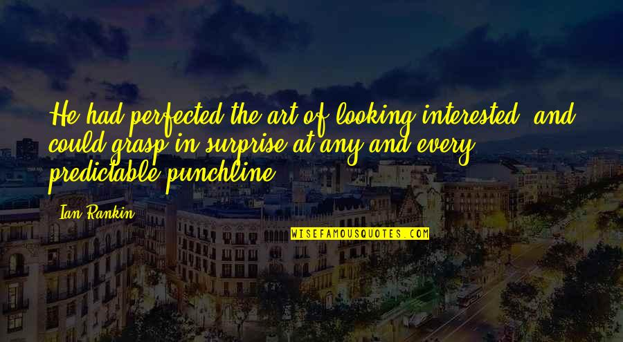 You Are So Predictable Quotes By Ian Rankin: He had perfected the art of looking interested,