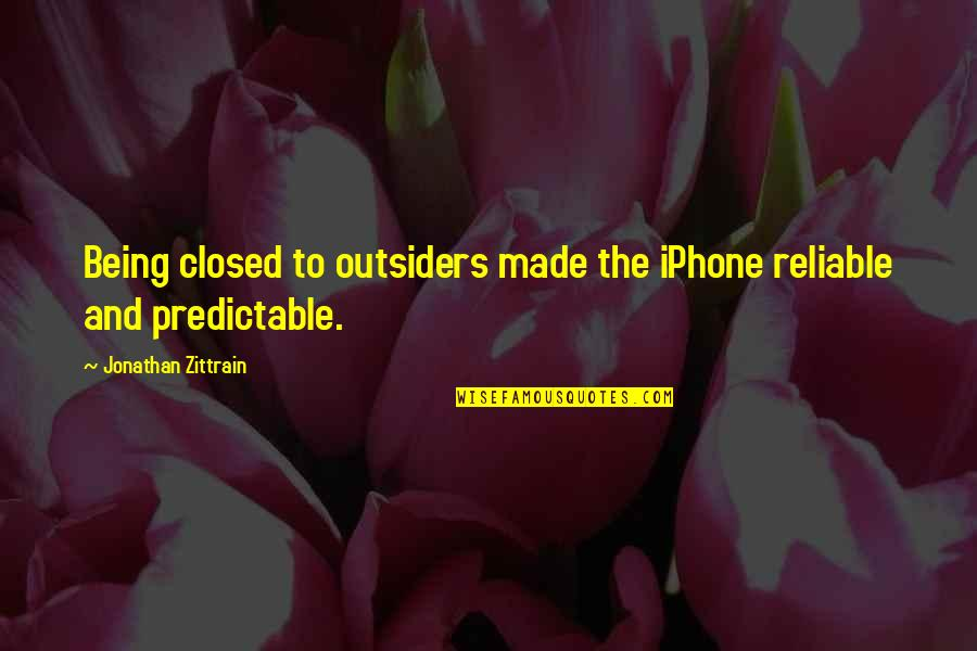 You Are So Predictable Quotes By Jonathan Zittrain: Being closed to outsiders made the iPhone reliable