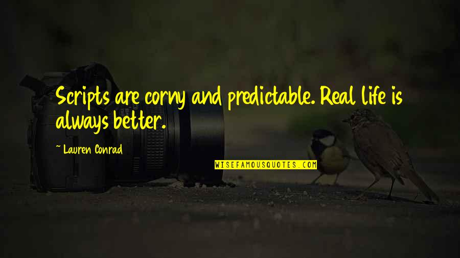 You Are So Predictable Quotes By Lauren Conrad: Scripts are corny and predictable. Real life is