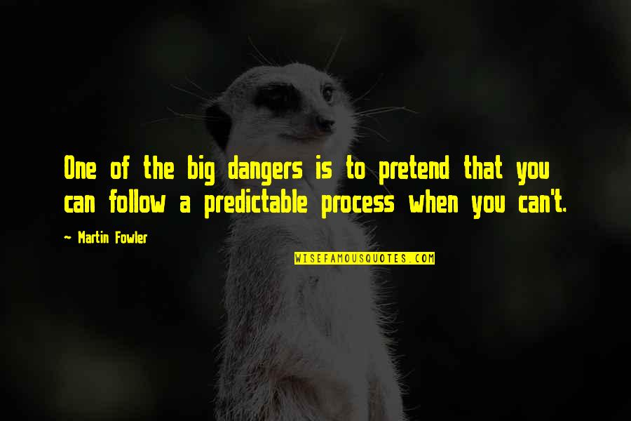 You Are So Predictable Quotes By Martin Fowler: One of the big dangers is to pretend