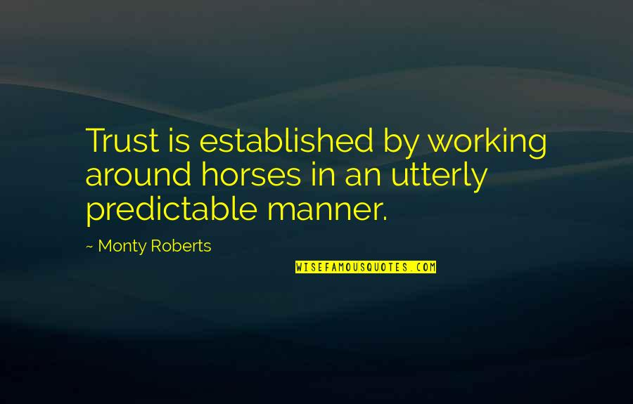 You Are So Predictable Quotes By Monty Roberts: Trust is established by working around horses in