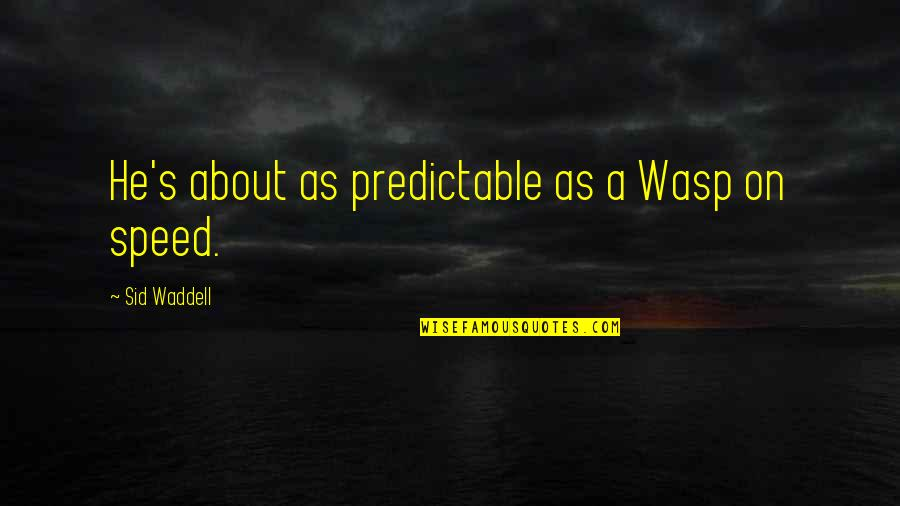 You Are So Predictable Quotes By Sid Waddell: He's about as predictable as a Wasp on