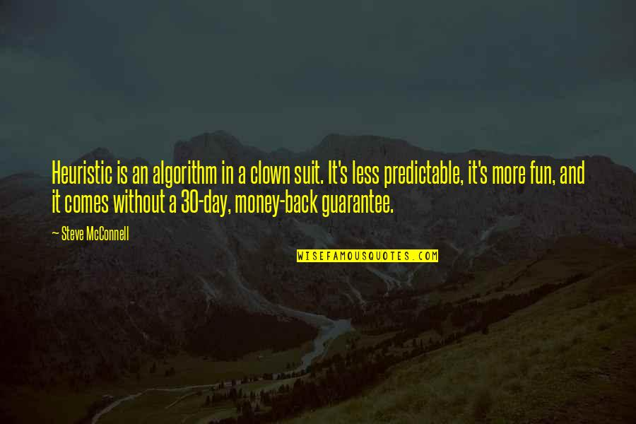 You Are So Predictable Quotes By Steve McConnell: Heuristic is an algorithm in a clown suit.