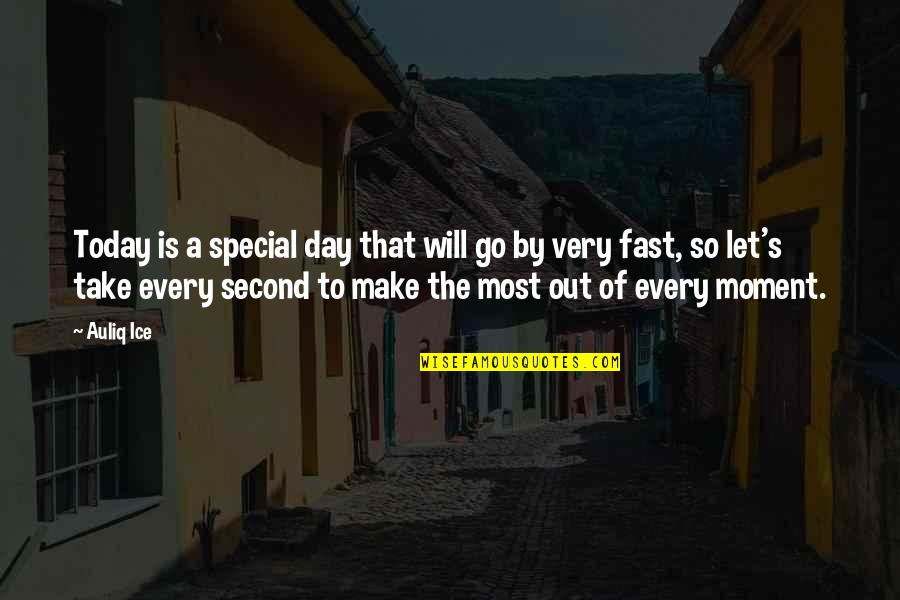 You Are Special In My Life Quotes By Auliq Ice: Today is a special day that will go