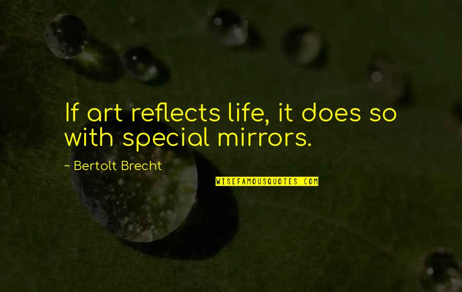You Are Special In My Life Quotes By Bertolt Brecht: If art reflects life, it does so with