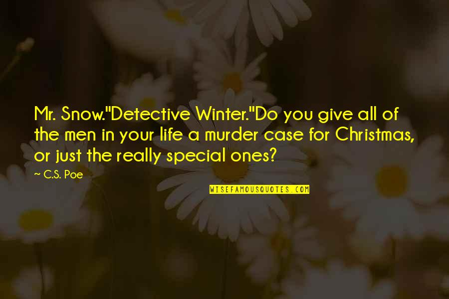 You Are Special In My Life Quotes By C.S. Poe: Mr. Snow.''Detective Winter.''Do you give all of the