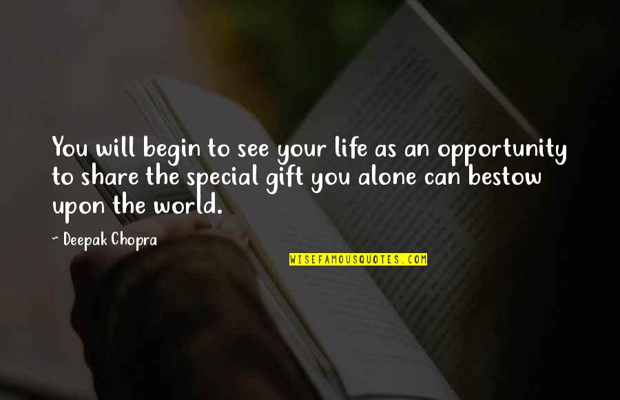 You Are Special In My Life Quotes By Deepak Chopra: You will begin to see your life as