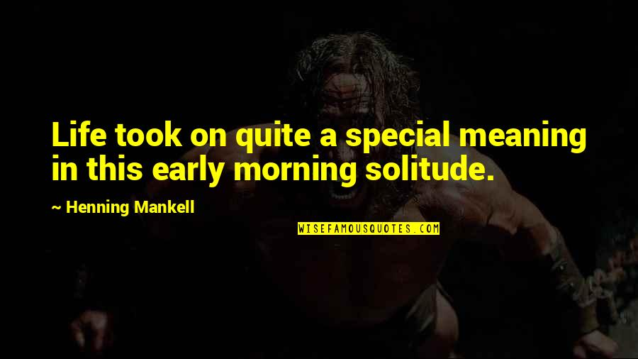 You Are Special In My Life Quotes By Henning Mankell: Life took on quite a special meaning in