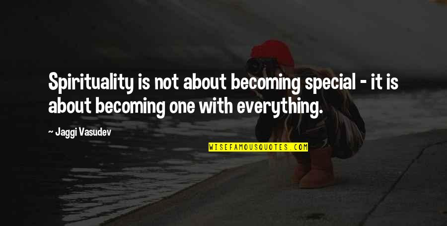You Are Special In My Life Quotes By Jaggi Vasudev: Spirituality is not about becoming special - it