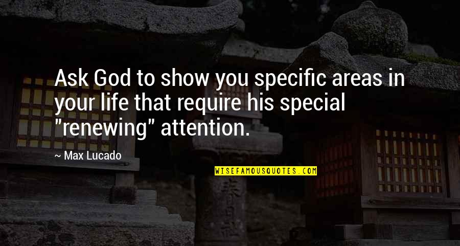 You Are Special In My Life Quotes By Max Lucado: Ask God to show you specific areas in