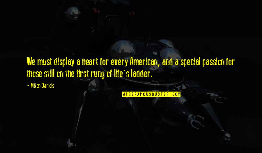 You Are Special In My Life Quotes By Mitch Daniels: We must display a heart for every American,