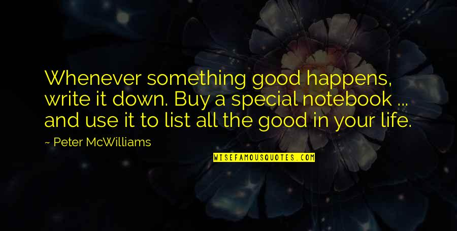 You Are Special In My Life Quotes By Peter McWilliams: Whenever something good happens, write it down. Buy