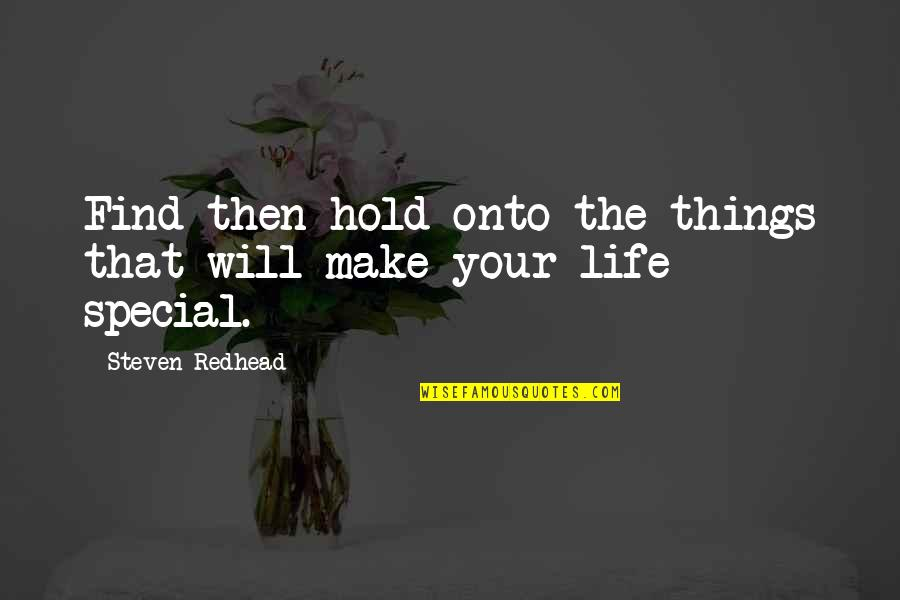 You Are Special In My Life Quotes By Steven Redhead: Find then hold onto the things that will