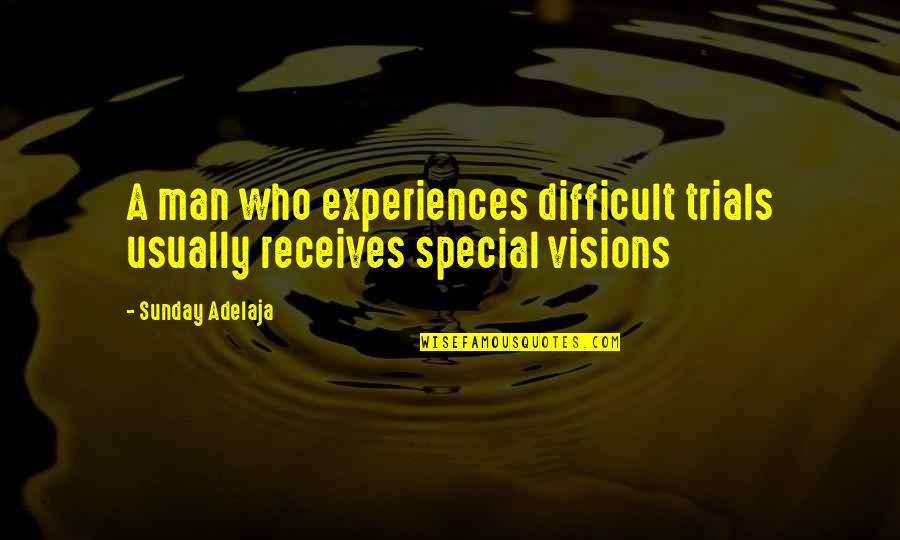 You Are Special In My Life Quotes By Sunday Adelaja: A man who experiences difficult trials usually receives
