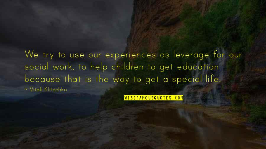 You Are Special In My Life Quotes By Vitali Klitschko: We try to use our experiences as leverage