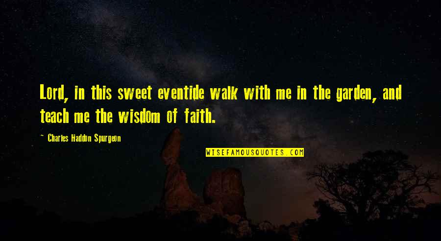 You Are Sweet As Quotes By Charles Haddon Spurgeon: Lord, in this sweet eventide walk with me