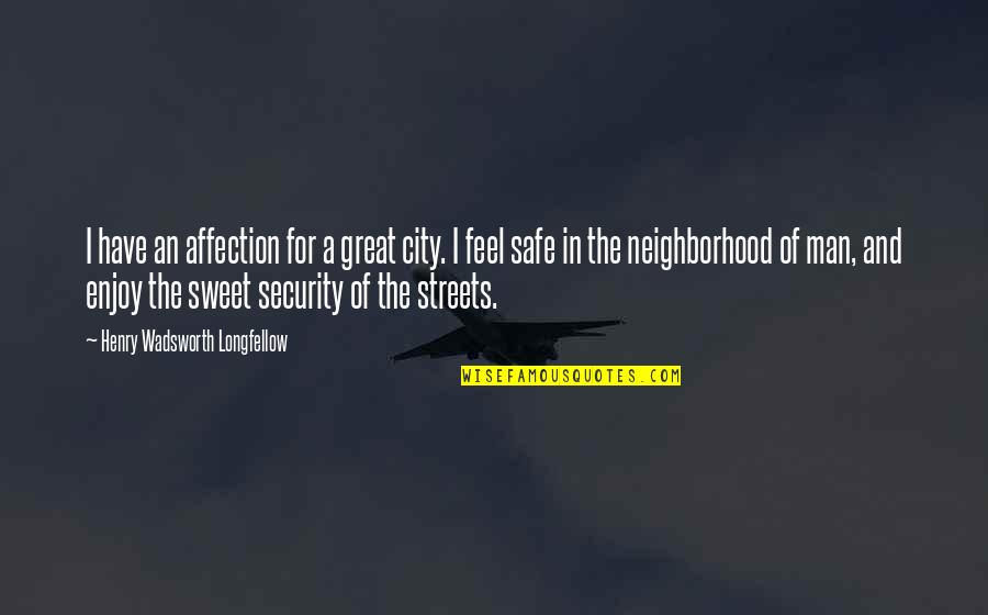 You Are Sweet As Quotes By Henry Wadsworth Longfellow: I have an affection for a great city.