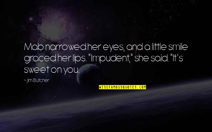You Are Sweet As Quotes By Jim Butcher: Mab narrowed her eyes, and a little smile