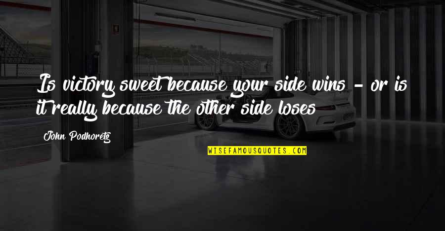 You Are Sweet As Quotes By John Podhoretz: Is victory sweet because your side wins -