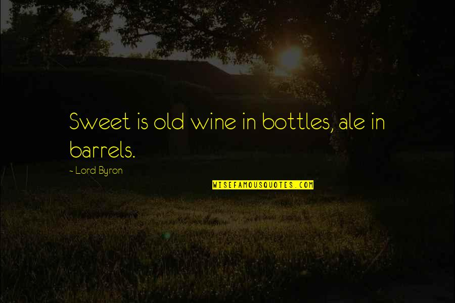 You Are Sweet As Quotes By Lord Byron: Sweet is old wine in bottles, ale in