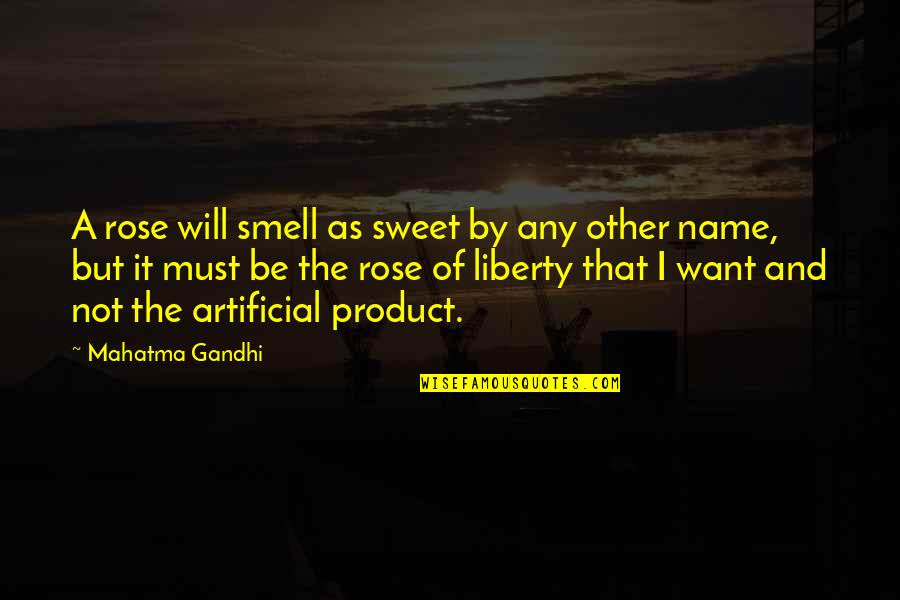 You Are Sweet As Quotes By Mahatma Gandhi: A rose will smell as sweet by any