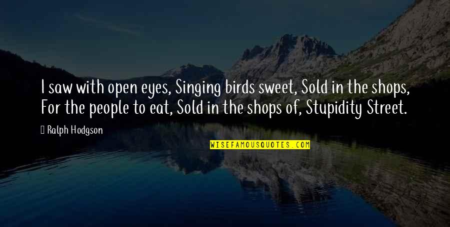 You Are Sweet As Quotes By Ralph Hodgson: I saw with open eyes, Singing birds sweet,