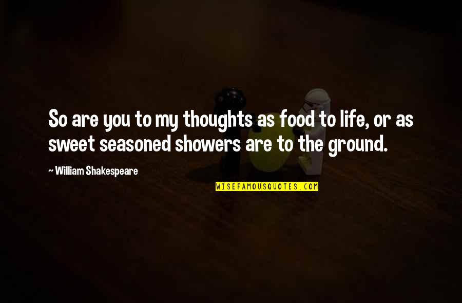 You Are Sweet As Quotes By William Shakespeare: So are you to my thoughts as food