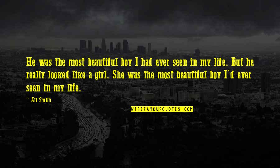 You Are The Beautiful Girl Quotes By Ali Smith: He was the most beautiful boy I had