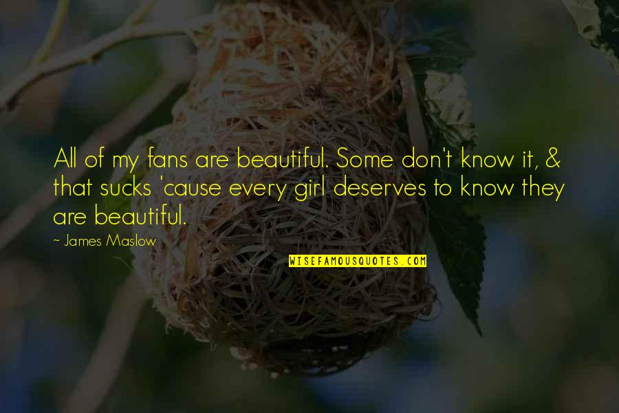 You Are The Beautiful Girl Quotes By James Maslow: All of my fans are beautiful. Some don't