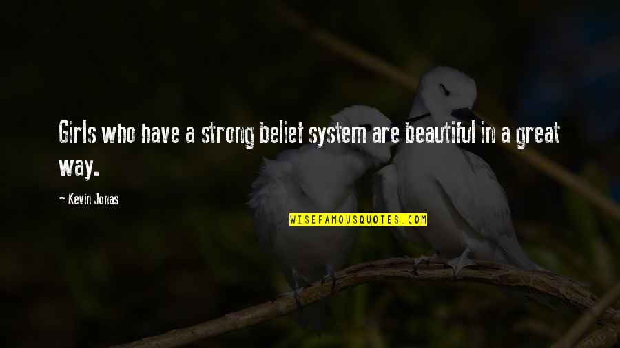 You Are The Beautiful Girl Quotes By Kevin Jonas: Girls who have a strong belief system are