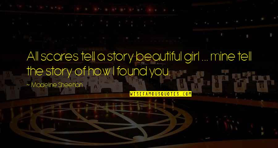 You Are The Beautiful Girl Quotes By Madeline Sheehan: All scares tell a story beautiful girl ...