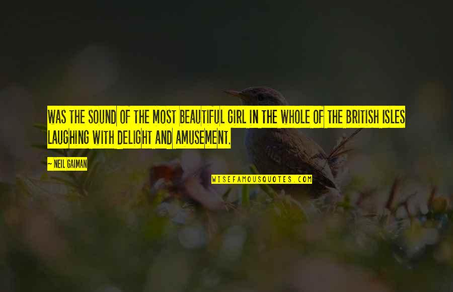 You Are The Beautiful Girl Quotes By Neil Gaiman: was the sound of the most beautiful girl